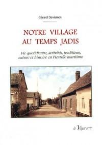 Notre village au temps jadis : Vie quotidienne, activités, traditions, nature et histoire en Picardie maritime