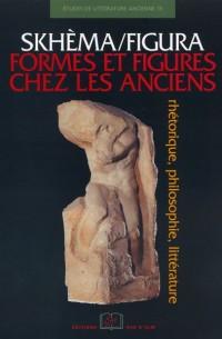 Skhèma/figura - Formes et figures chez les Anciens : Rhétorique, philosophie, littérature