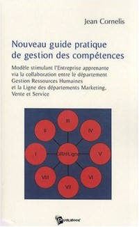 Nouveau guide pratique de gestion des compétences : Modèle stimulant l'entreprise apprenante via la collaboration entre le département gestion ... des départements marketing, vente et service