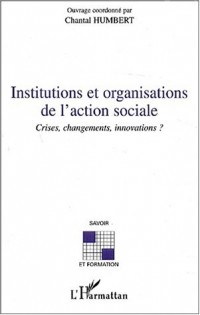 Institutions et organisations de l'action sociale. Crises, changements, innovations ?