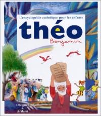 Theo benjamin encyclopédie catholique pour les enfants
