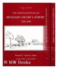 The Virginia journals of Benjamin Henry Latrobe, 1795-1798 / Edward C. Carter II, editor ; Angeline Polites, associate editor ; Lee W. Formwalt and John C. Van Horne, editorial assistants