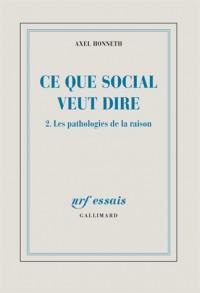 Ce que social veut dire (Tome 2-Les pathologies de la raison)
