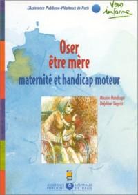 Oser être mère : Maternité et handicap moteur