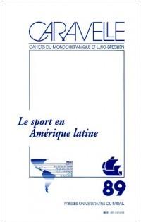 Caravelle: Cahiers du monde hispanique et luso-brésilien n°89 (Décembre 2007). : Le sport en Amérique latine