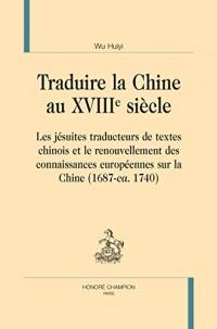 Traduire la Chine au XVIIIe siècle : Les jésuites traducteurs de textes chinois et le renouvellement des connaissances européennes sur la Chine (1687-ca. 1740)