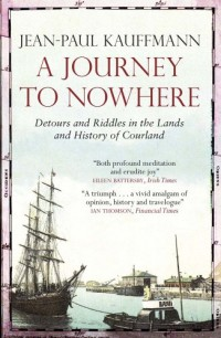 A Journey to Nowhere: Among the Lands and History of Courland