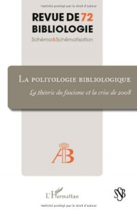 Revue de bibliologie, N° 72 : La politologie bibliologique : La théorie du fascisme et la crise de 2008
