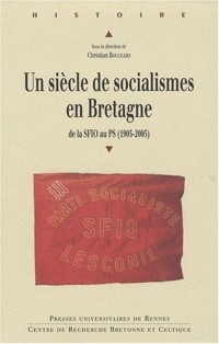 Un siècle de socialisme en Bretagne : De la SFIO au PS (1905-2005)