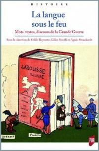 La langue sous le feu : Mots, textes, discours de la Grande Guerre