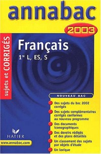 Français : 1ère L - ES - S, sujets et corrigés 2003