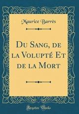 Du Sang, de la Volupté Et de la Mort (Classic Reprint)