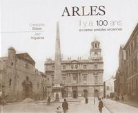 Arles : Il y a 100 ans en cartes postales anciennes