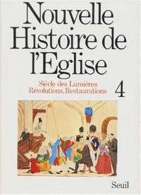 Nouvelle histoire de l'Eglise. Siècle des Lumières, révolutions, restaurations, tome 4