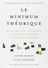 Le minimum théorique : Tout ce que vous avez besoin de savoir pour commencer à faire de la physique