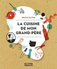 La cuisine de mon grand-père: Un trésor de recettes de Raymond à Bruno Oliver