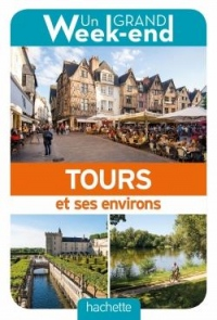 Un Grand Week-End à Tours et environs. Le guide