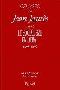 Oeuvres Tome 5: Le Socialisme en débat (1893-1897)