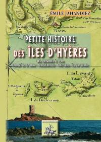 Petite histoire des îles d'Hyères : Des origines à 1930, Presqu'île de Giens, Porquerolles, Port-Cros, Ile du Levant