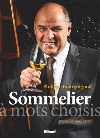 Philippe Bourguignon sommelier: À mots choisis