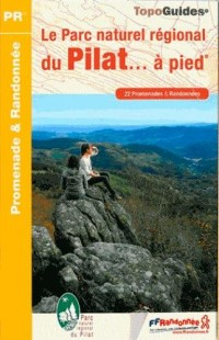 Le Parc naturel régional du Pilat à pied : 22 promenades & randonnées