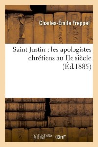 Saint Justin  les Apologistes  ed 1885