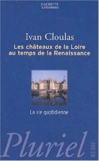 Les Châteaux de la Loire au temps de la Renaissance : La Vie quotidienne