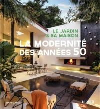 Le jardin et sa maison - La modernité des années 50