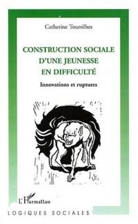 Construction sociale d'une jeunesse en difficulté : Innovations et ruptures