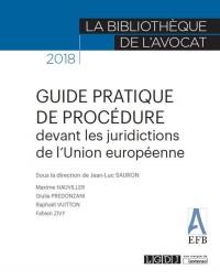 Guide pratique de procédure devant les juridictions U.E. à l'usage de l'avocat