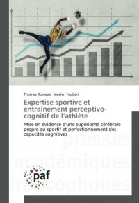 Expertise sportive et entraînement perceptivo-cognitif de l'athlète: Mise en évidence d'une supériorité cérébrale propre au sportif et perfectionnement des capacités cognitives