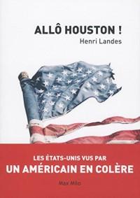 Allô Houston ! - Les Etats-Unis vus par un Américain en colère
