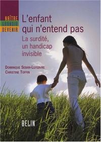 L'enfant qui n'entend pas : La surdité, un handicap invisible