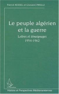Le peuple algérien et la guerre : Lettres et témoignages 1954-1962
