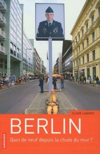 Berlin : Quoi de neuf depuis la chute du Mur ?