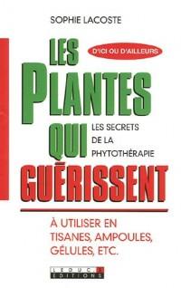 Les plantes qui guérissent : A utiliser en tisanes, ampoules, gélules, ec.t