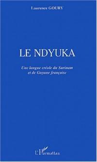 Le Ndyuka : Une langue créole du Surinam et de Guyane française
