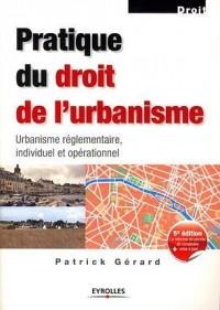 Pratique du droit de l'urbanisme : Urbanisme réglementaire, individuel et opérationnel