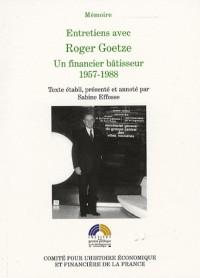 Entretiens avec Roger Goetze : Un financier bâtisseur 1957-1988