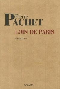 Loin de Paris: Chroniques 2001-2005 (précédées de Tokaido de Pierre Michon)