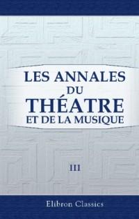 Les Annales du théatre et de la musique: Publ. par Édouard Noël et Edmond Stoullig