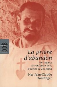 La prière d'abandon : Un chemin de confiance avec Charles de Foucauld