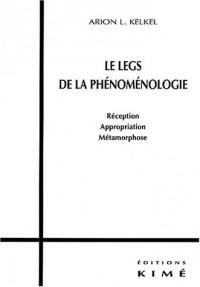 Le legs de la phénoménologie. : Réception, appropriation, métamorphose