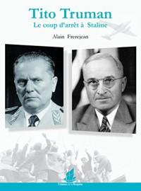 Tito, Truman. Le coup d'arrêt à Staline