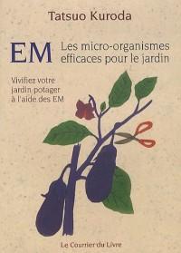 EM, Les micro-organismes efficaces pour le jardin : Vivifiez votre jardin potager à l'aide des EM