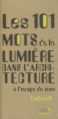 Les 101 Mots de la Lumiere Dans l'Architecture