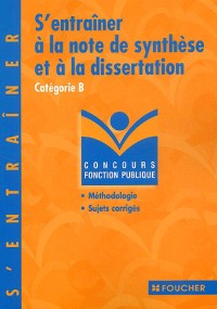 S'entrainer a la note de synthese et a la dissertation categorie b