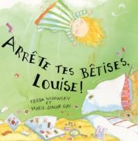 ARRETE TES BETISES, LOUISE! (SOUPLE)