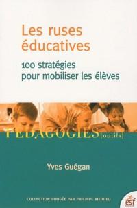 Les ruses éducatives : 100 stratégies pour mobiliser les élèves