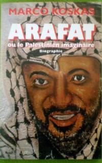 Yasser Arafat ou Le Palestinien imaginaire